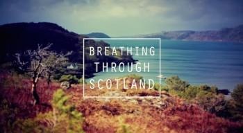 Breathing Through Scotland
